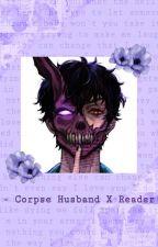 Corpse Husband x Reader  by ProfessorGrumpyRat