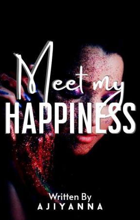 Meet My Happiness by ajiyanna