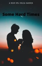 Some Hard Times by Celia_Garner