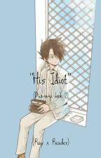 His Idiot(Dummy book 2)(Ray x Reader) by Otakuness_forever