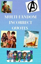 Incorrect Quotes (Multi-Fandom) by MC_Alpha