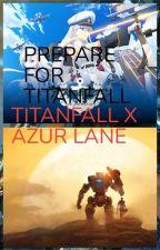 'PREPARE FOR THE TITANFALL' Titanfall 2's Jack Cooper X Azur Lane by ThetdmZack