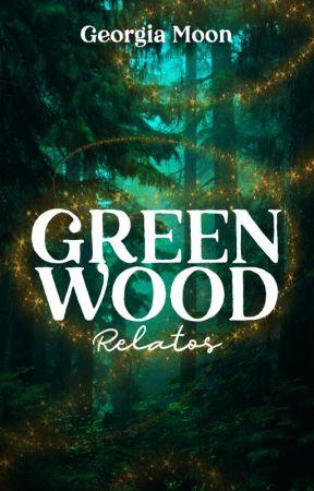 «Greenwood» RELATOS by GeorgiaMoon