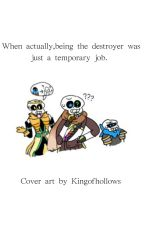 When actually, being the destroyer was just a temporary job. by Kingsofhollows