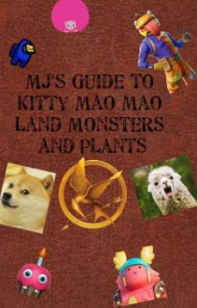 MJ's Guide to Kitty Mao Mao Land Monsters and Plants by TrickyTheLynx_