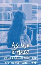 As We Dance [ NCT x Reader Fanfiction ] by EtherealFleur