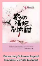 Farmer Lady Of Fortune: Imperial Concubine, Don't Be Too Sweet by lemmeRise