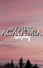 my hero academia!! - the roleplay by sorenisalivingmeme