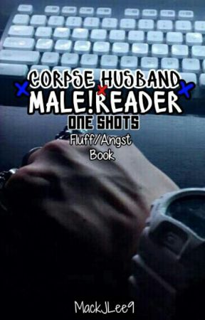 Corpse Husband x Male!Reader |One Shots|:Fluff Book: by MackJLee9