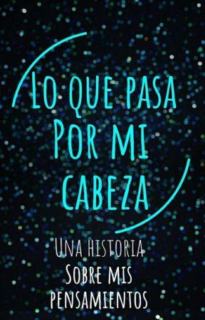 Lo Que Pasa Por Mi Cabeza  by Mar010409