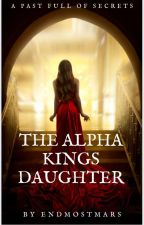 The Alpha King's Daughter by EndmostMars