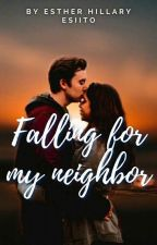 Falling for my Neighbor✔ by Esiito