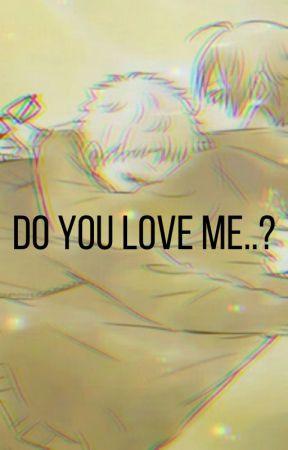 Do you love me..? by wowfanficsucks