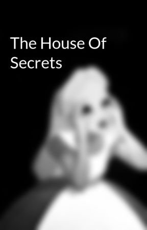 The House Of Secrets  by I_Dxnt_Even_Knxw