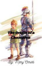 The Origin of a Champion by HylianAtHeart