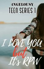 I Love You But It's RPW(Teen Series #1) |Completed| by 4NGELOUSY