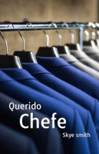 Querido chefe  by skyesmith0204