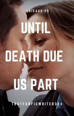 Until Death Do Us Part // Chicago PD by ThatFanficWriter324