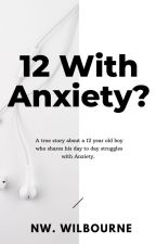 12 with Anxiety? by NW__Wilbourne