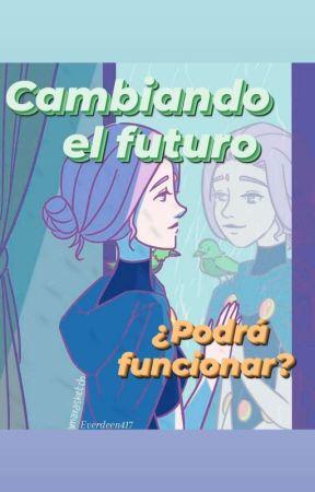 ~°Cambiando El Futuro°~ by Everdeen417