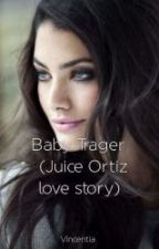 Baby Trager (Juice Ortiz love story) by VincentiaSnow
