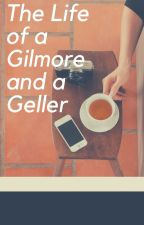 The Life of a Gilmore and a Geller by ShortySKS