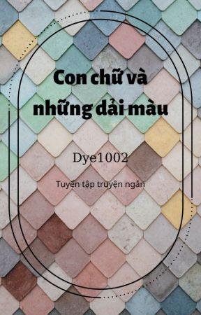 [Truyện ngắn] Con chữ và những dải màu - Dye1002 by Dye1002