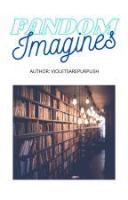 Fandom Imagines - Closed by violetsarepurplish