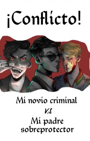 Conflicto: mi novio criminal vs mi sobreprotector padre. by Khventus003