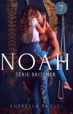 NOAH... (PROJETO)  série brother  by DressaRaquel_Oficial