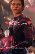❤️Not love❤️ 🦋 | | Peter Parker x Reader | | 🦋 {Completed✔︎}  by itzteadarling