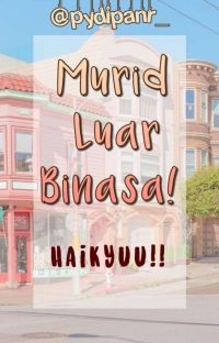 Murid Luar Binasa! || Haikyuu!! cover