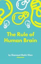 The Rule of Human Brain by ShamayelKhan