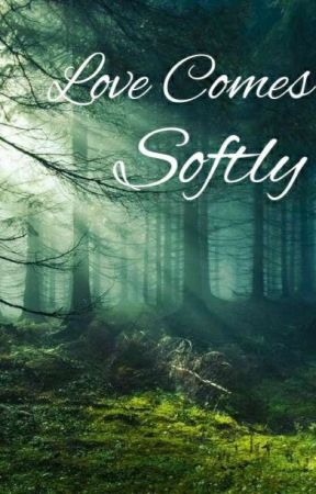 Love Comes Softly by dreamy_and_harmless