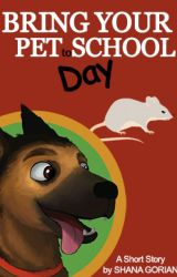 Bring Your Pet to School Day - A Short Story by ShanaGorian