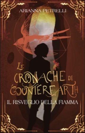 Le cronache di Counterearth - Il risveglio della fiamma by LadyMezzosangue