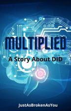 Multiplied by JustAsBrokenAsYou