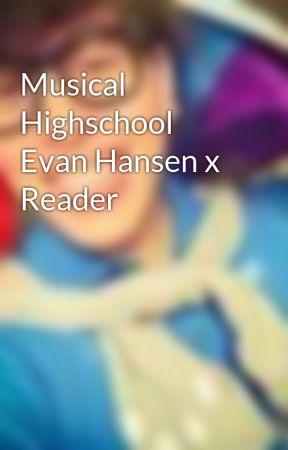 Musical Highschool Evan Hansen x Reader by FloweryFields2