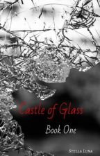 Castle of Glass (Book One) by stellaluna_writes