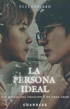 La Persona Ideal ~ChanBaek~ by LoeyNiNa