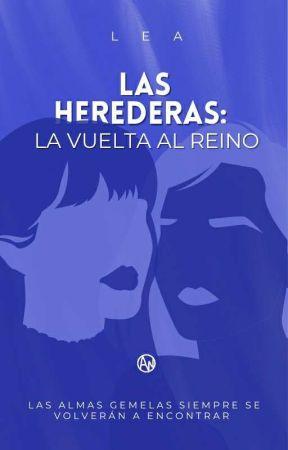 Las herederas I: La vuelta al reino  by Leaa1612