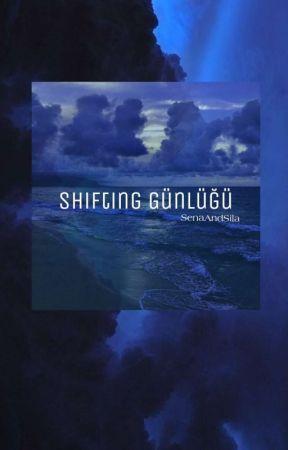 Shifting Günlüğü by SenaAndSila