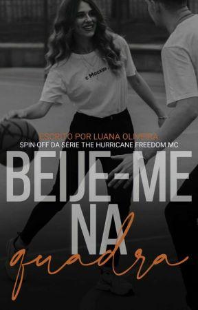 Beije-me Na Quadra   SPIN-OFF DA SÉRIE THE HURRICANE FREEDOM  by autoraluanaoliveira