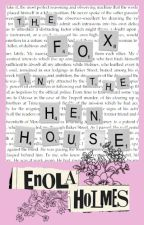 Enola Holmes- The Fox In The Henhouse by A_wild_lyle