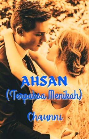 AHSAN (Terpaksa Menikah) by JustChaunni14