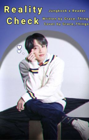 Reality Check (Jungkook x Reader) by GraceThings