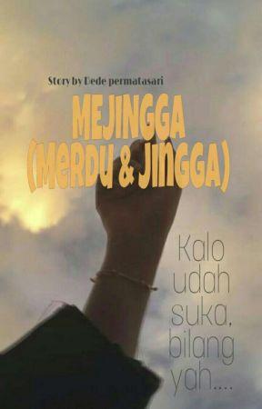 MEJINGGA [HIATUS SEMENTARA] by DedePermatasari