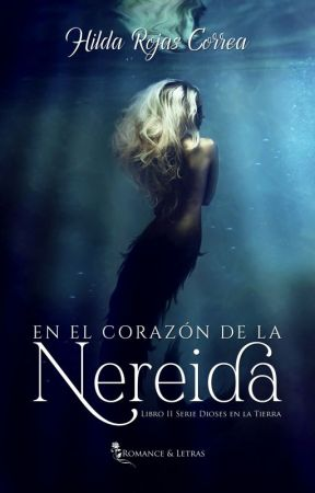 En el corazón de la nereida (Libro 2 Serie Dioses En La Tierra) by HildaRojasCorrea