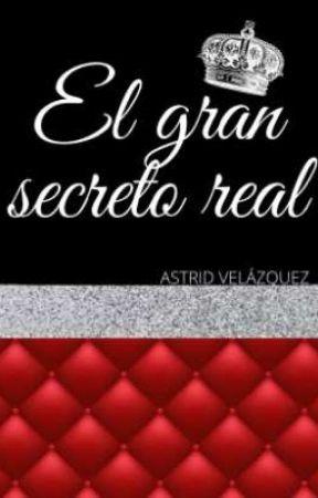 El gran secreto real by astrid_velazquez21