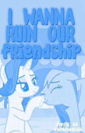 I Wanna Ruin Our Friendship by Rainbowdishh